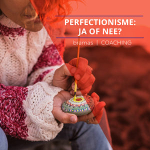 Perfectionisme blessing or burden?